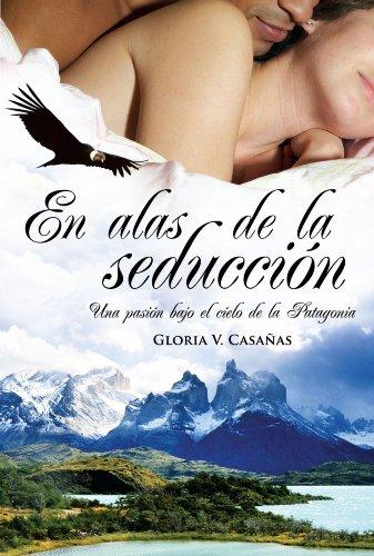 En alas de la seduccin: Una pasin bajo el cielo de la Patagonia