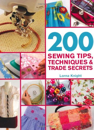 200 Sewing Tips, Techniques & Trade Secrets: An Indispensable Compendium of Technical Know-How and Troubleshooting Tips (200 Tips, Techniques & Trade Secrets)