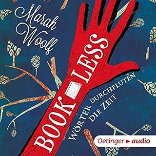Wörter durchfluten die Zeit     BookLess 1              Autor:                                                                                                                                 Marah Woolf                               Sprecher:                                                                                                                                 Merete Brettschneider                      Spieldauer: 8 Std. und 23 Min.     114 Bewertungen     Gesamt 4,6