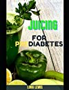 Juicing for Prediabetes: How to Prevent Diabetes through Healthy Juices and Vegetables