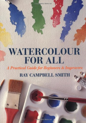 Watercolor for All: A Practical Guide for Beginners & Improvers