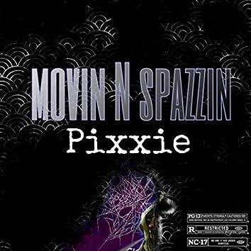 Movin N Spazzin