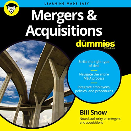 Mergers & Acquisitions for Dummies                   By:                                                                                                                                 Bill Snow                               Narrated by:                                                                                                                                 Steven Jay Cohen                      Length: 14 hrs     1 rating     Overall 4.0