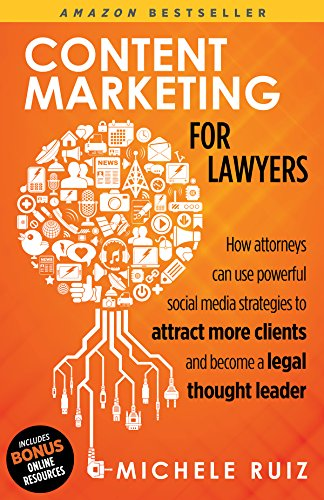 Content Marketing For Lawyers: How Attorneys Can Use Powerful Social Media Strategies To Attract More Clients And Become A Legal Thought Leader