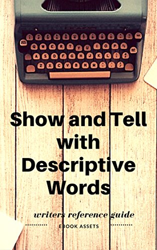 Writing A Book: Show and Tell with Descriptive Words: A Word List Reference Book For Writers To Improve Your Self-publishing Efforts On Amazon (Writing Tips and Tools 2) (English Edition)