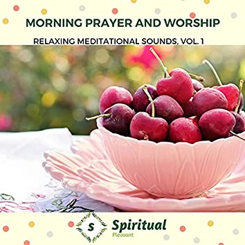 Morning Prayer And Worship - Relaxing Meditational Sounds, Vol. 1