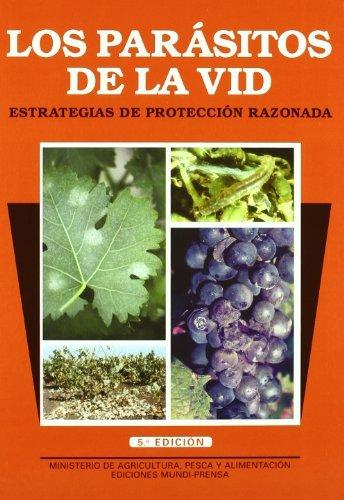 Los parásitos de la vid. Estrategias de protección razonada. 5ª ed. Rev. y amp. (Patología Vegetal)