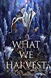 What We Harvest (English Edition)