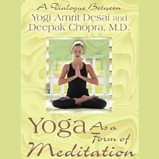 Yoga As a Form of Meditation                   De :                                                                                                                                 Yogi Amrit Desai,                                                                                        Deepak Chopra M.D.                               Lu par :                                                                                                                                 Yogi Amrit Desai,                                                                                        Deepak Chopra                      Durée : 1 h et 23 min     Pas de notations     Global 0,0