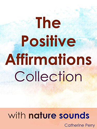 The Positive Affirmation Collection with Nature Sounds
