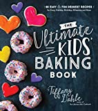 The Ultimate Kids' Baking Book: 60 Easy and Fun Dessert Recipes for Every Holiday, Birthday,...