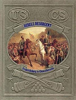 Rebels Resurgent: Fredericksburg to Chancellorsville (Civil War) - Book #13 of the Civil War