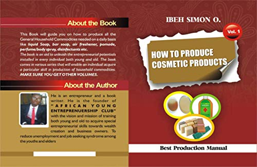 HOW TO PRODUCE COSMETIC PRODICTS: How to produce different cosmetic products like all kinds of soap, pomade, disinfectants, air freshener, hair cream, shampoo, etc (volume Book 1) (English Edition)