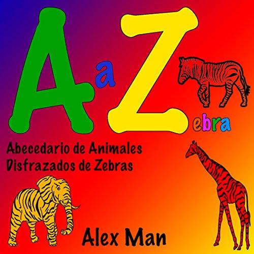A a Z zebra. Abecedario de Animales Disfrazados de Zebras (Alfabeto n 2)