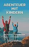 Abenteuer mit Kindern: Inspiration - Geschichten - Tipps - Interviews