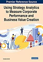 Using Strategy Analytics to Measure Corporate Performance and Business Value Creation