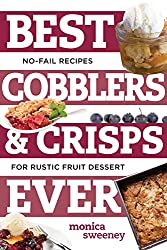 Image: Best Cobblers and Crisps Ever: No-Fail Recipes for Rustic Fruit Desserts (Best Ever) | Paperback: 128 pages | by Monica Sweeney (Author). Publisher: Countryman Press; 1 edition (July 26, 2016)