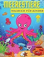 Meerestiere Malbuch Fuer Kinder: Alter 4-8 Jahre mit erstaunlichen Meerestieren