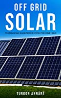 OFF GRID SOLAR: Photovoltaic solar power system for your home: An easy guide to install a solar power system in your home Front Cover