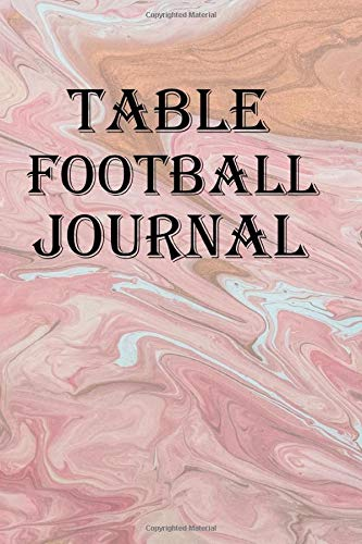 Table Football Journal: Keep track of your table football, table soccer, or foosball matches