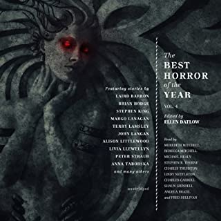 The Best Horror of the Year, Volume 4                   By:                                                                                                                                 Ellen Datlow (author editor),                                                                                        Stephen King,                                                                                        Peter Straub                               Narrated by:                                                                                                                                 Meredith Mitchell,                                                                                        Rebecca Mitchell,                                                                                        Michael Healy,                   and others                 Length: 16 hrs and 55 mins     3 ratings     Overall 4.7
