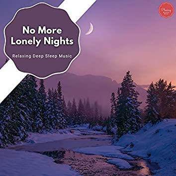 No More Lonely Nights - Relaxing Deep Sleep Music