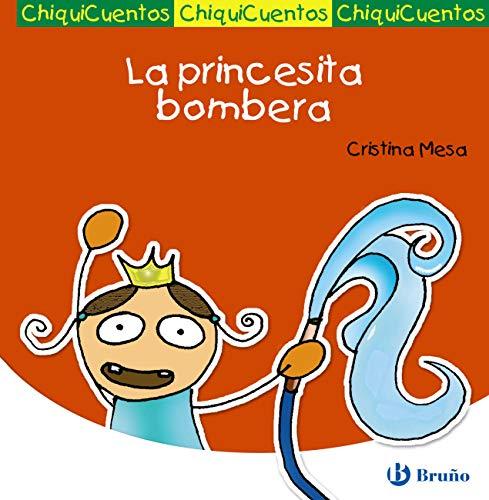 La princesita bombera (Castellano - A PARTIR DE 3 AÑOS - CUENTOS - ChiquiCuentos nº 21)