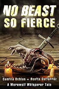 No Beast So Fierce: An Urban Fantasy Novella With Bite (The Werewolf Whisperer Series)