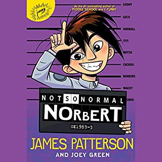 Not So Normal Norbert                   By:                                                                                                                                 James Patterson,                                                                                        Joey Green                               Narrated by:                                                                                                                                 Michael Crouch                      Length: 5 hrs and 35 mins     10 ratings     Overall 4.6