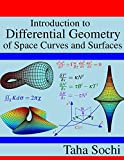 Introduction to Differential Geometry of Space Curves and Surfaces: Differential Geometry of Curves and Surfaces - Taha Sochi