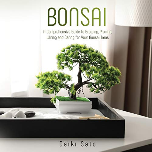Bonsai: A Comprehensive Guide to Growing, Pruning, Wiring and Caring for Your Bonsai Trees audiobook cover art