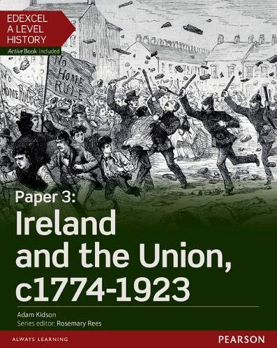 Edexcel A Level History, Paper 3: Ireland and the Union c1774-1923 Student...