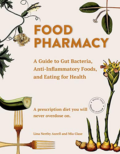 Food Pharmacy: A Guide to Gut Bacteria, Anti-Inflammatory Foods, and Eating for Health (English Edition)
