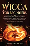 Wicca for Beginners: The Ultimate Guide to Wiccan Rituals, Beliefs, Tools, and Spells. A Book for Solitary Practitioners and Witches to Get Started ... and Moon Magic (Wicca and Witchcraft)