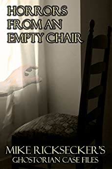 Horrors From An Empty Chair (Ghostorian Case Files Book 3) by [Mike Ricksecker]
