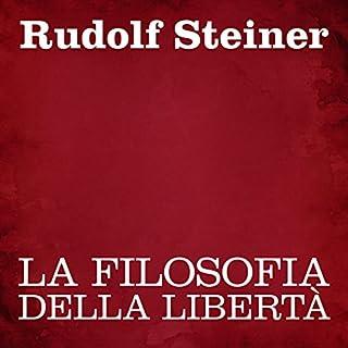 La filosofia della libertà                   Di:                                                                                                                                 Rudolf Steiner                               Letto da:                                                                                                                                 Silvia Cecchini                      Durata:  7 ore e 3 min     7 recensioni     Totali 4,6