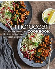 Moroccan Cookbook: 50 Delicious Moroccan Recipes for Authentic Moroccan Cooking (2nd Edition)