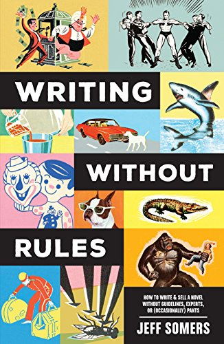 Writing Without Rules: How to Write & Sell a Novel Without ...
