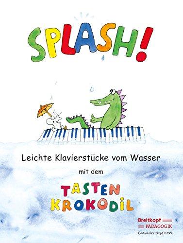 Splash! Leichte Klavierstücke vom Wasser mit dem Tastenkrokodil (EB 8795)
