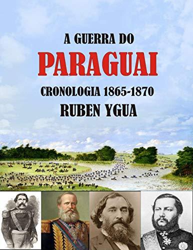 A GUERRA DO PARAGUAI: CRONOLOGIA 1865-1870