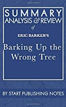 Summary, Analysis, and Review of Eric Barker's Barking Up The Wrong Tree: The Surprising Science Behind Why Everything You...