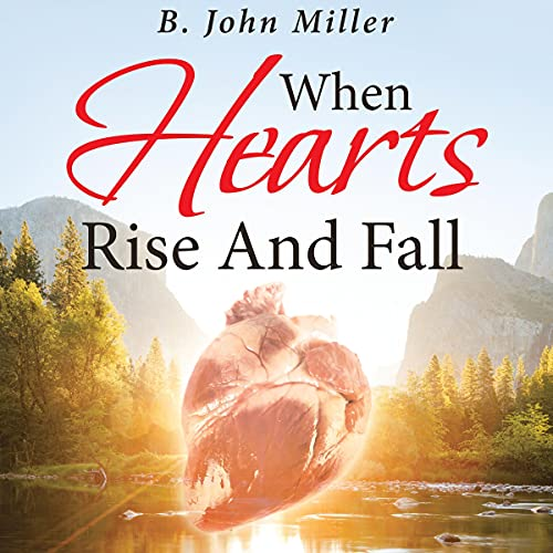 When Hearts Rise and Fall Audiobook By B. John Miller cover art