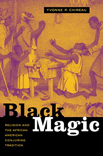 Compare Textbook Prices for Black Magic: Religion and the African American Conjuring Tradition First Edition ISBN 9780520249882 by Chireau, Yvonne P.