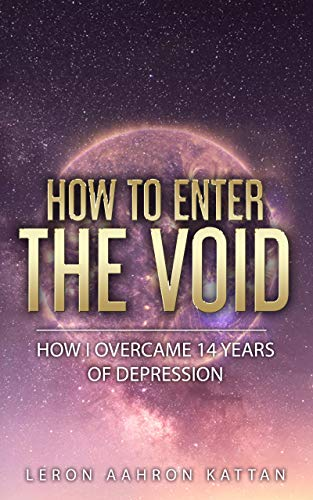 How to Enter the Void: How I Overcame 14 Years of Depression (English Edition)