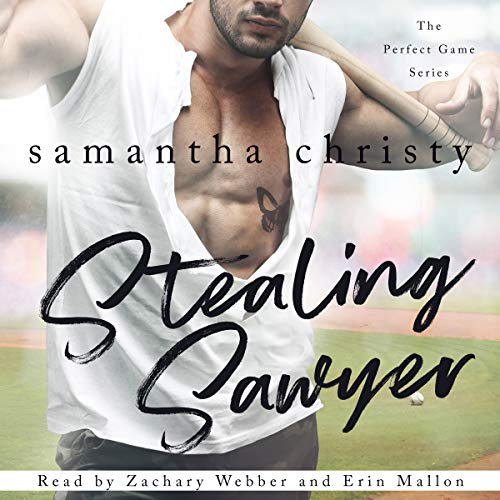 Stealing Sawyer      The Perfect Game Series, Book 3              By:                                                                                                                                 Samantha Christy                               Narrated by:                                                                                                                                 Erin Mallon,                                                                                        Zachary Webber                      Length: 9 hrs and 20 mins     302 ratings     Overall 4.7