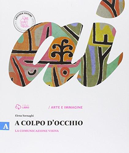A colpo d'occhio. Vol. A-B: La comunicazione visiva-Storia dell'arte. Per la Scuola media. Con e-book. Con espansione online