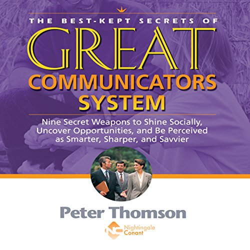 The Best Kept Secrets of Great Communicators: Nine Secret Weapons to Shine Socially, Uncover Opportunities, and Be Perceived as Smarter, Sharper, Savvier