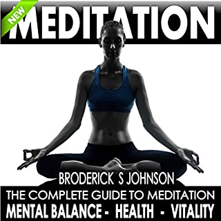 Meditation: The Complete Guide to Meditation for Mental Balance, Health, and Vitality     Life Transformation Series Book, 1              By:                                                                                                                                 Broderick S. Johnson                               Narrated by:                                                                                                                                 Darren Roebuck                      Length: 1 hr     20 ratings     Overall 4.8