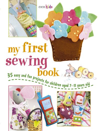 My First Sewing Book: 35 easy and fun projects for children aged 7 years +: 35 Easy and Fun Projects for Children Aged 7-11 Years Old (Cico Kidz)