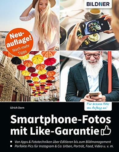 Smartphone-Fotos mit Like-Garantie - Neuauflage mit noch mehr Tipps!: Fotografieren und Bilder bearbeiten wie die Profis
